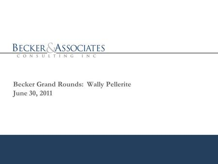 Becker Grand Rounds: Wally Pellerite June 30, 2011.
