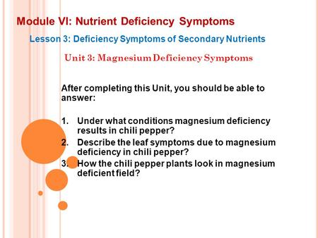Module VI: Nutrient Deficiency Symptoms Lesson 3: Deficiency Symptoms of Secondary Nutrients Unit 3: Magnesium Deficiency Symptoms After completing this.