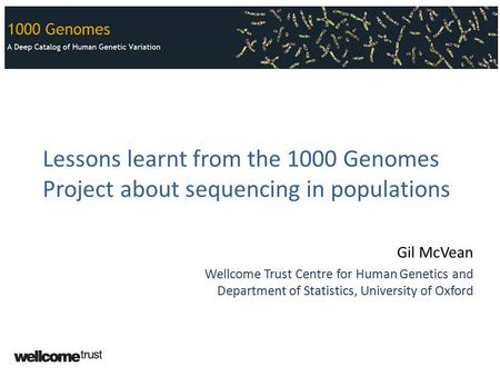 Lessons learnt from the 1000 Genomes Project about sequencing in populations Gil McVean Wellcome Trust Centre for Human Genetics and Department of Statistics,
