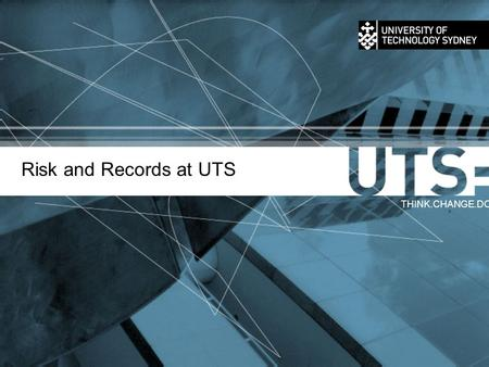Risk and Records at UTS THINK.CHANGE.DO. Records Management Program >University Records, Governance Support Unit, Registrar, DVC (Corporate Services)