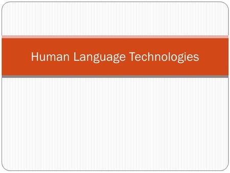 Human Language Technologies. Issue Corporate data stores contain mostly natural language materials. Knowledge Management systems utilize rich semantic.