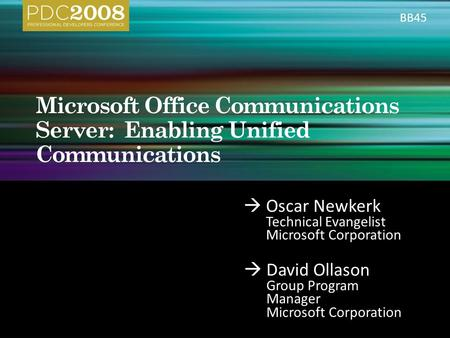  Oscar Newkerk Technical Evangelist Microsoft Corporation  David Ollason Group Program Manager Microsoft Corporation BB45.