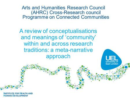 A review of conceptualisations and meanings of 'community' within and across research traditions: a meta-narrative approach Arts and Humanities Research.