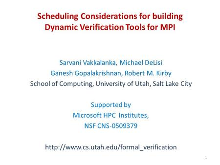 Scheduling Considerations for building Dynamic Verification Tools for MPI Sarvani Vakkalanka, Michael DeLisi Ganesh Gopalakrishnan, Robert M. Kirby School.