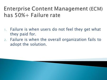 1. Failure is when users do not feel they get what they paid for. 2. Failure is when the overall organization fails to adopt the solution.