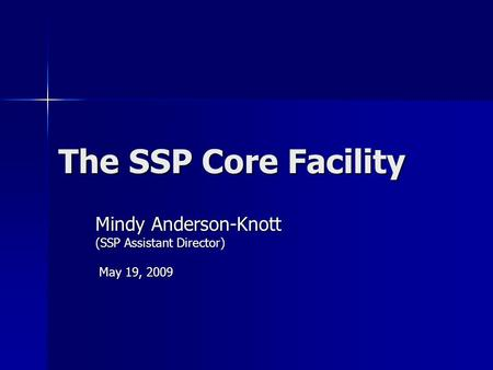 The SSP Core Facility Mindy Anderson-Knott (SSP Assistant Director) May 19, 2009 May 19, 2009.