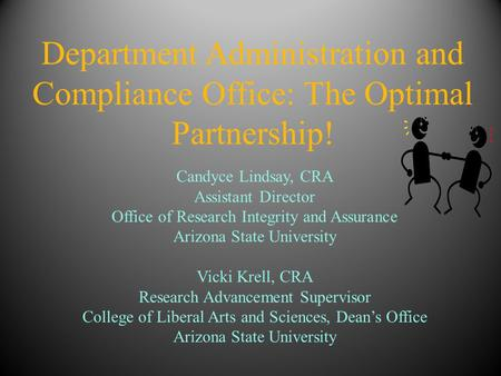 Department Administration and Compliance Office: The Optimal Partnership! Candyce Lindsay, CRA Assistant Director Office of Research Integrity and Assurance.