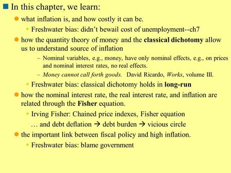 In this chapter, we learn: what inflation is, and how costly it can be.  Freshwater bias: didn't bewail cost of unemployment--ch7 how the quantity theory.