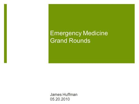Emergency Medicine Grand Rounds James Huffman 05.20.2010.