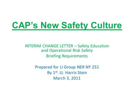 CAP's New Safety Culture INTERIM CHANGE LETTER – Safety Education and Operational Risk Safety Briefing Requirements Prepared for LI Group NER NY 251 By.
