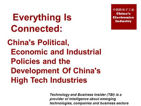 Everything Is Connected: Chinas Political, Economic and Industrial Policies and the Development Of Chinas High Tech Industries 中国的电子工业 China's <strong>Electronics</strong>.