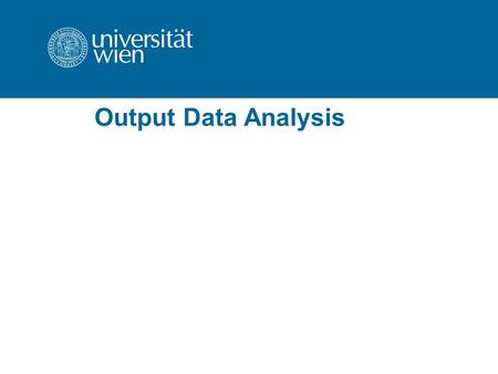 Output Data Analysis. How to analyze simulation data? simulation –computer based statistical sampling experiment –estimates are just particular realizations.