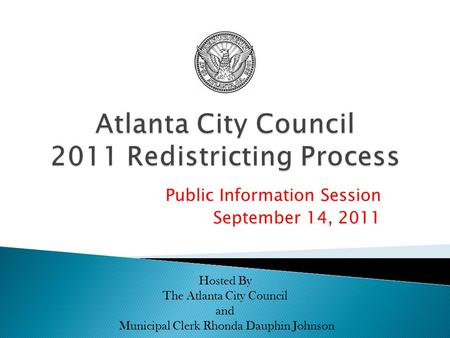 Public Information Session September 14, 2011 Hosted By The Atlanta City Council and Municipal Clerk Rhonda Dauphin Johnson.