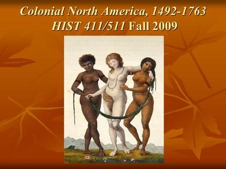 Colonial North America, 1492-1763 HIST 411/511 Fall 2009.