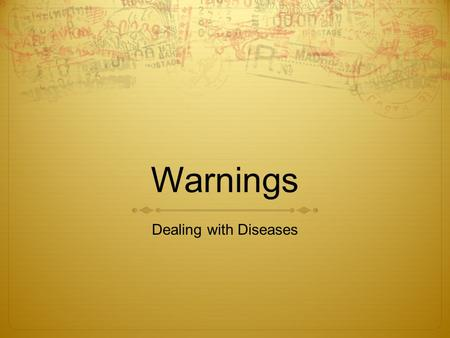 Warnings Dealing with Diseases. E~tasc  Create a number of different warnings which could be used to make your school community more aware of preventing.