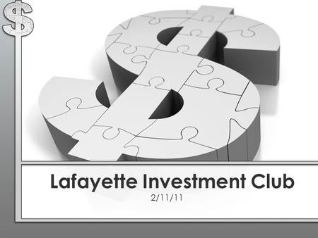 Lafayette Investment Club 2/11/11. Club News Portfolio Financial News Education - Commodities Stock Opinion - Equus Total Return (EQS) Agenda.