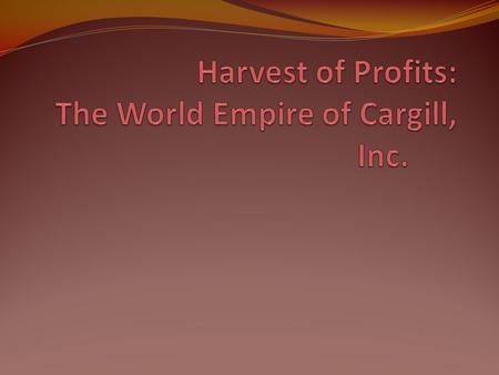 "Introduction Largest privately owned U.S. corporation Over a century old ""Few facets of modern life ar unaffected or unreached by Cargill today"" Trades."