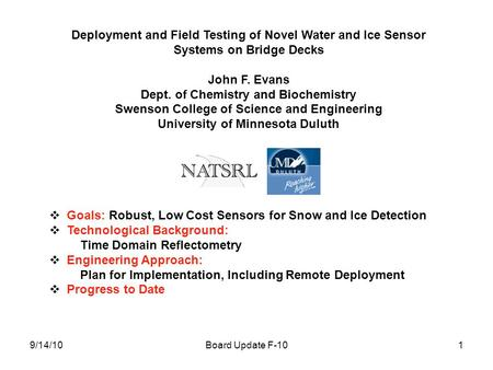 Board Update F-10 Deployment and Field Testing of Novel Water and Ice Sensor Systems on Bridge Decks John F. Evans Dept. of Chemistry and Biochemistry.