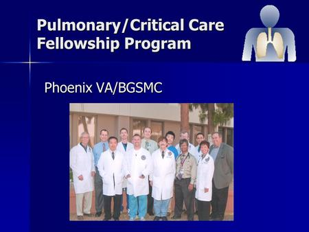 Pulmonary/Critical Care Fellowship Program Phoenix VA/BGSMC.