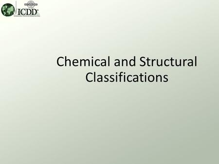 Chemical and Structural Classifications. Chemical and Structural Classification What? Materials can be classified by their chemistry and structure. There.