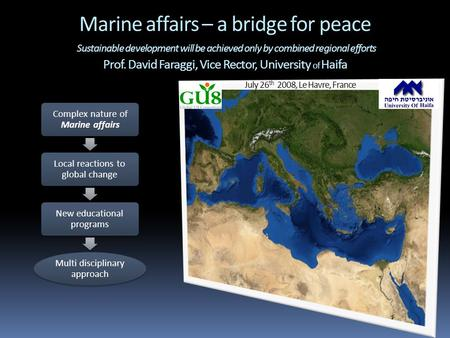 Marine affairs – a bridge for peace Sustainable development will be achieved only by combined regional efforts Prof. David Faraggi, Vice Rector, University.