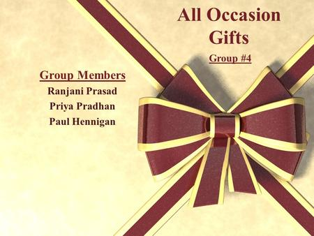 All Occasion Gifts Group Members Ranjani Prasad Priya Pradhan Paul Hennigan Group #4.
