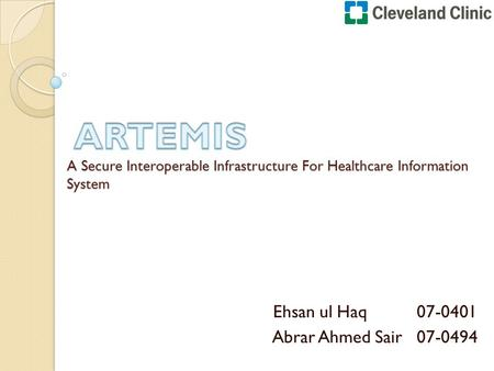 A Secure Interoperable Infrastructure For Healthcare Information System Ehsan ul Haq 07-0401 Abrar Ahmed Sair 07-0494.