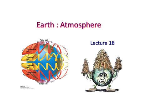 Earth : Atmosphere Lecture 18. 2.2 billion years old Increase in Atmospheric Oxygen The amount of oxygen in the atmosphere has evolved with time. Outgassing.