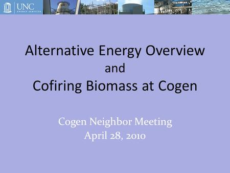 Alternative Energy Overview and Cofiring Biomass at Cogen Cogen Neighbor Meeting April 28, 2010.