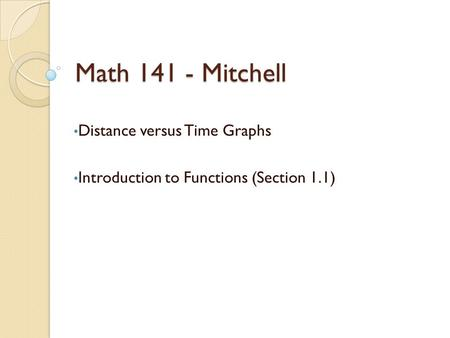 Math 141 - Mitchell Distance versus Time Graphs Introduction to Functions (Section 1.1)