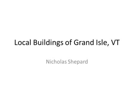 Local Buildings of Grand Isle, VT Nicholas Shepard.
