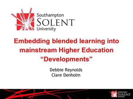 "Presentation Name December 05 Embedding blended learning into mainstream Higher Education ""Developments"" Debbie Reynolds Clare Denholm."