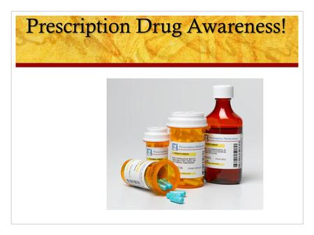 Prescription Drug Awareness!. Our Goals Familiarize with commonly abused meds Inform about the hazards of addiction and abuse Provide convincing statistics.