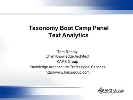 Taxonomy Boot Camp Panel Text Analytics Tom Reamy Chief Knowledge Architect KAPS Group Knowledge Architecture Professional Services