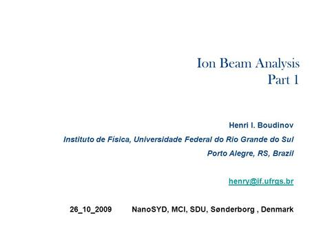 Ion Beam Analysis Part 1 Henri I. Boudinov
