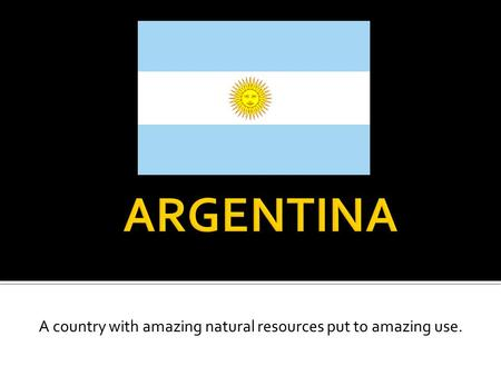 A country with amazing natural resources put to amazing use.