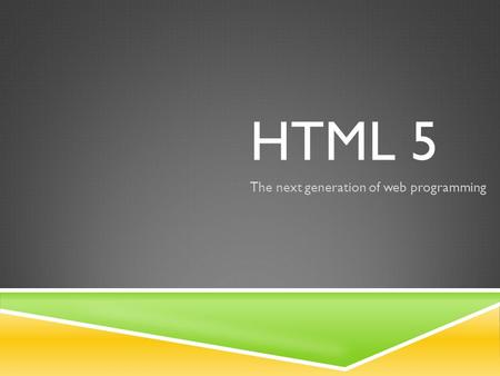 HTML 5 The next generation of web programming. WHERE IT ALL BEGAN.