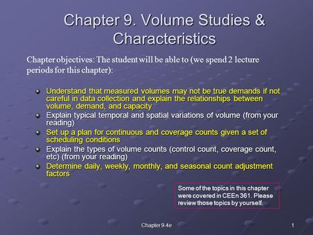 1Chapter 9-4e Chapter 9. Volume Studies & Characteristics Understand that measured volumes may not be true demands if not careful in data collection and.