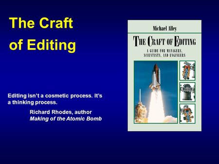 The Craft of Editing Editing isn't a cosmetic process. It's a thinking process. Richard Rhodes, author Making of the Atomic Bomb.