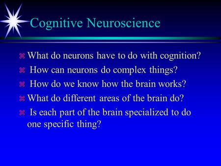Cognitive Neuroscience z What do neurons have to do with cognition? z How can neurons do complex things? z How do we know how the brain works? z What.