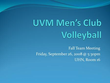Fall Team Meeting Friday, September 26, 5:30pm UHN, Room 16.