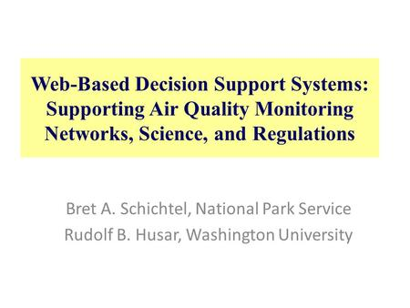 Web-Based Decision Support Systems: Supporting Air Quality Monitoring Networks, Science, and Regulations Bret A. Schichtel, National Park Service Rudolf.