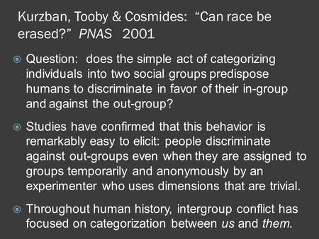 "Kurzban, Tooby & Cosmides: ""Can race be erased?"" PNAS 2001  Question: does the simple act of categorizing individuals into two social groups predispose."