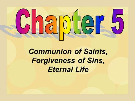 Communion of Saints, Forgiveness of Sins, Eternal Life