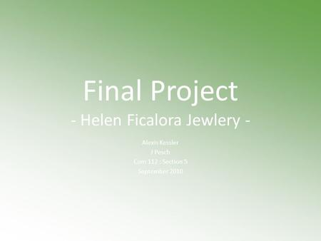 Final Project - Helen Ficalora Jewlery - Alexis Kessler J Pesch Com 112 : Section 5 September 2010.