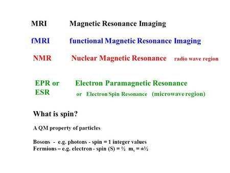 MRIMagnetic Resonance Imaging fMRIfunctional Magnetic Resonance Imaging NMRNuclear Magnetic Resonance radio wave region EPR or ESR Electron Paramagnetic.