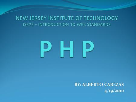 BY: ALBERTO CABEZAS 4/19/2010. INTRODUCTION: PHP is considered today as one of the most famous scripting languages. PHP is widely used as a general purpose.