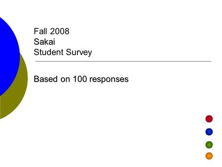 Sakai Fall 2008 Sakai Student Survey Based on 100 responses.