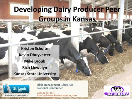 Developing Dairy Producer Peer Groups in Kansas Kristen Schulte Kevin Dhuyvetter Mike Brouk Rich Llewelyn Kansas State University.