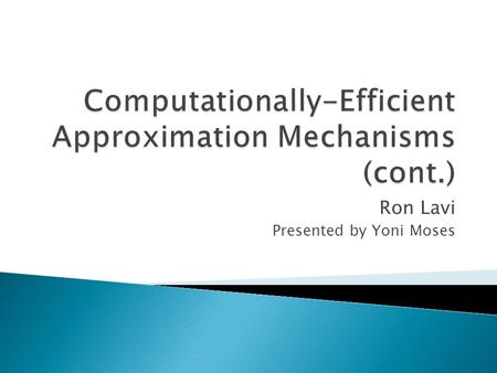 Ron Lavi Presented by Yoni Moses.  Introduction ◦ Combining computational efficiency with game theoretic needs  Monotonicity Conditions ◦ Cyclic Monotonicity.